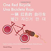 One Red Bicycle: Explore Numbers, Colors, and Vehicles in English, Spanish, Chinese & Korean (Bilingual Kids Series)