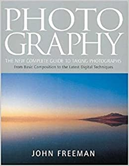 Photography The New Complete Guide To Taking Photographs Freeman John 9781843402701 Amazon Com Books