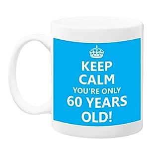 Keep Calm You 'Re Only 60años Old taza-10oz tamaño-ideal para regalo