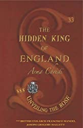 The Hidden King of England - The Keys to London - Jesus of England: Volume IV (Hidden King of England - Arma Christi - Unveiling the Rose)