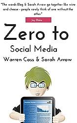 Zero to Social Media (Social Media Marketing for Results Book 1)