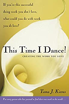 This Time I Dance!: Creating the Work You Love by [Kieves, Tama]