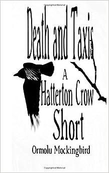 Book Death and Taxis (A Hatterton Crow Short) by Ormolu Mockingbird (2014-04-08)