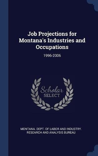 Job Projections for Montana's Industries and Occupations: 1996-2006 pdf