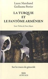 La Turquie et le fantôme arménien : Sur les traces du génocide par Laure Marchand