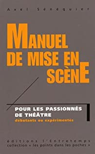 Manuel de mise en scène  par Axel Sénéquier