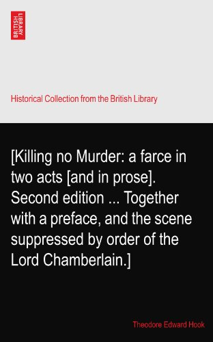 [Killing no Murder: a farce in two acts [and in prose]. Second edition ... Together with a preface, and the scene suppressed by order of the Lord Chamberlain.] (Chamberlain Hook)