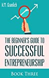 The Beginner's Guide to Successful Entrepreneurship: Why Looking Forward to Mondays is Key to Becoming Successful: Entrepreneur as a Salesperson and Strategies ... Prepare Yourself for Success (Book 3 of 3)