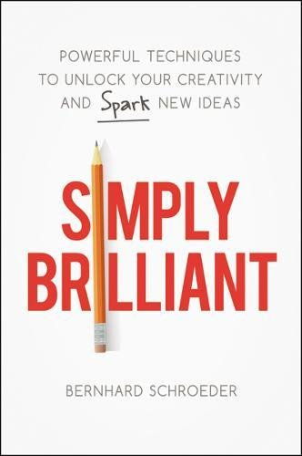 Simply Brilliant: Powerful Techniques to Unlock Your Creativity and Spark New Ideas