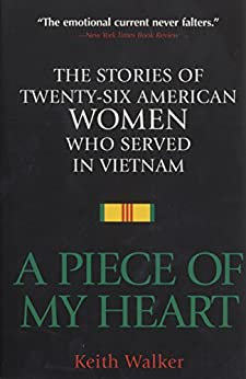 A Piece of My Heart: The Stories of 26 American Women Who Served in Vietnam by [Walker, Keith]