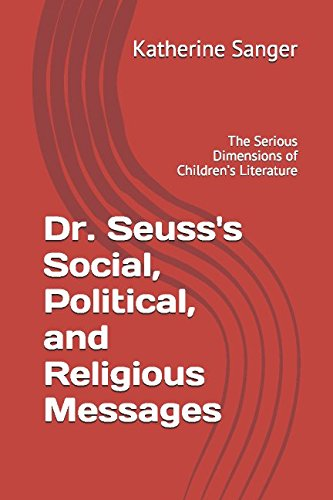 Download Dr. Seuss's Social, Political, and Religious Messages: The Serious Dimensions of Children's Literature PDF