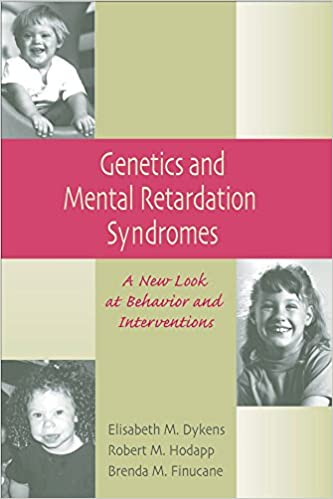 Genetics and Mental Retardation Syndromes: A New Look at Behavior and Interventions
