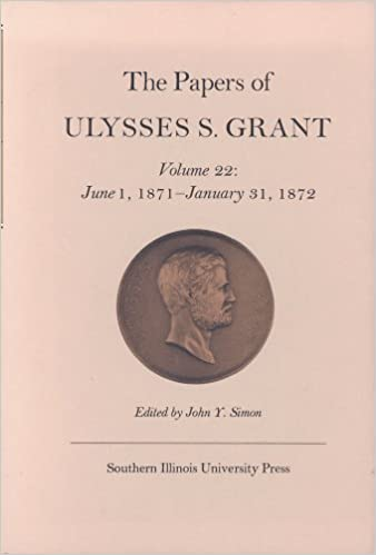 the papers of ulysses s grant volume 22 june 1 1871 january 31