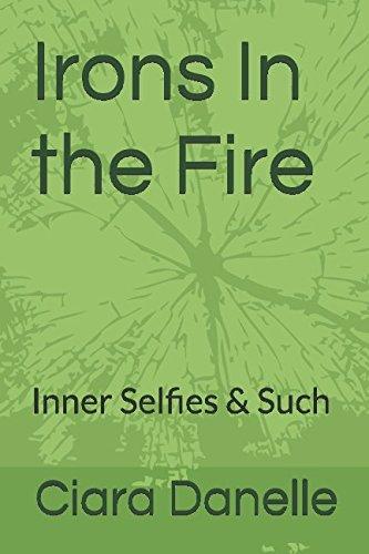 Irons In The Fire: Inner Selfies & Such