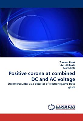 Amazon.com: Positive corona at combined DC and AC voltage: Streamercounter as a detector of electronegative trace gases (9783838389547): Toomas Plank, ...