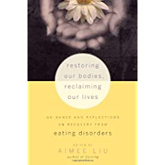 Learn more about the book, Restoring Our Bodies, Reclaiming Our Lives: Recovery from Eating Disorders