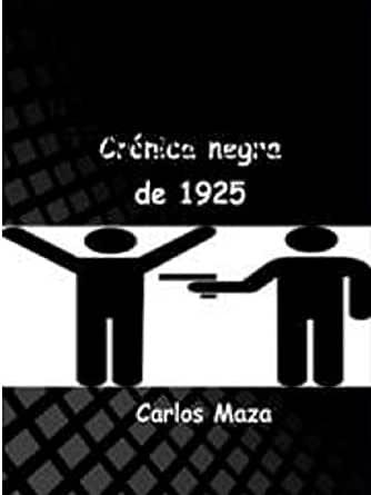 Crónica Negra de 1925 eBook: Maza, Carlos , Díaz Alonso, José Luis: Amazon.es: Tienda Kindle