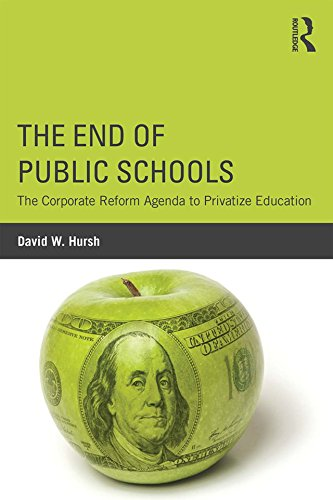Reform Agenda - The End of Public Schools: The Corporate Reform Agenda to Privatize Education (Critical Social Thought)