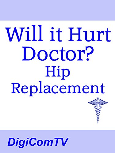 Will It Hurt Doctor? - Hip Replacement ()