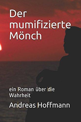 Der mumifizierte Mönch: ein Roman über die Wahrheit