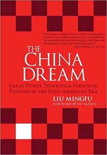 The China Dream: Great Power Thinking and Strategic Posture