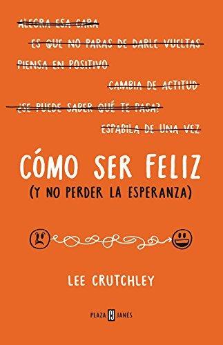 C?mo ser feliz (y no perder la esperanza)How to Be Happy (or at Least Less Sad): A Creative Workbook (Spanish Edition) by Lee Crutchley (2016-01-26)