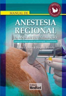 MANUAL DE ANESTESIA REGIONAL EM ANIMAIS DE ESTIMAÇÃO - ANATOMIA PARA BLOQUEIOS GUIADOS POR ULTRASSONOGRAFIA E NEUROESTIMULAÇÃO