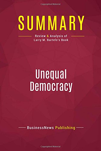 Download Summary: Unequal Democracy: Review and Analysis of Larry M. Bartels's Book ebook