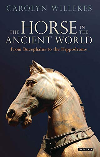 b2563e1d The Horse in the Ancient World: From Bucephalus to the Hippodrome (Library  of Classical