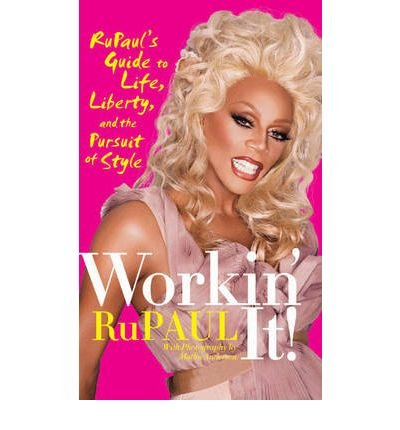 [ Workin' It!: Rupaul's Guide to Life, Liberty, and the Pursuit of Style[ WORKIN' IT!: RUPAUL'S GUIDE TO LIFE, LIBERTY,