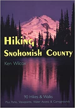 Book Hiking Snohomish County: 90 Selected Hikes & Walks on the Coast, & in the Lowlands, Foothills & North Cascades by Wilcox, Ken (2003) Mass Market