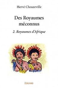 Des royaumes méconnus, tome 2 : Royaumes d'Afrique par Hervé Cheuzeville