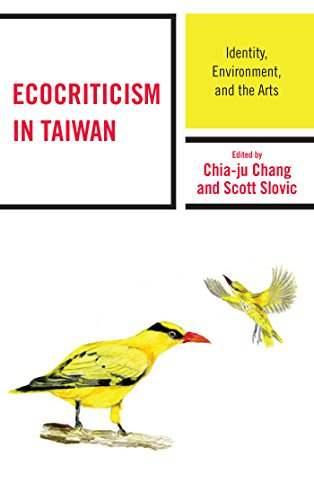 Ecocriticism in Taiwan: Identity, Environment, and the Arts (Ecocritical Theory and Practice)