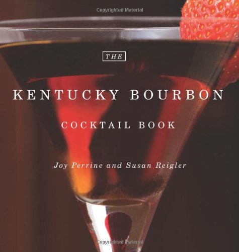 The Kentucky Bourbon Cocktail Book by Joy Perrine, Susan Reigler
