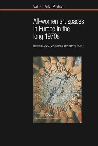 All-women Art Spaces in Europe in the Long 1970s (Value Art Politics LUP)