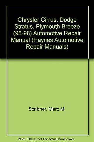 Chrysler Cirrus, Dodge Stratus, Plymouth Breeze Automotive Repair Manual: Models Covered: Chrysler Cirrus, Dodge Stratus and Plymouth Breeze 1995 Through 1998 (Haynes Automotive Repair Manual Series)