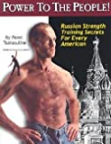 Pavel Tsatsouline: Power to the People! : Russian Strength Training Secrets for Every American (Paperback); 2000 Edition