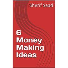6 Money Making Ideas (Online Business Book 2)