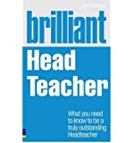 [(Brilliant Head Teacher: What You Need to Know to be a Truly Outstanding Head Teacher)] [Author: Iain Erskine] published on (May, 2011)