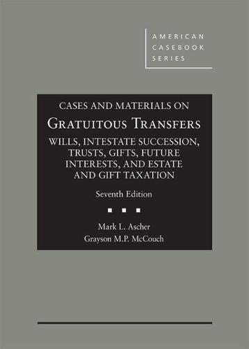 Cases and Materials on Gratuitous Transfers, Wills, Trusts, Gifts, Future Interests, and Taxation (American Casebook Series)