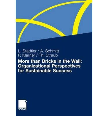 [(More Than Bricks in the Wall: Organizational Perspectives for Sustainable Success 2010: A Tribute to Professor Dr. Gilbert Probst )] [Author: Lea Stadtler] [Jul-2010]