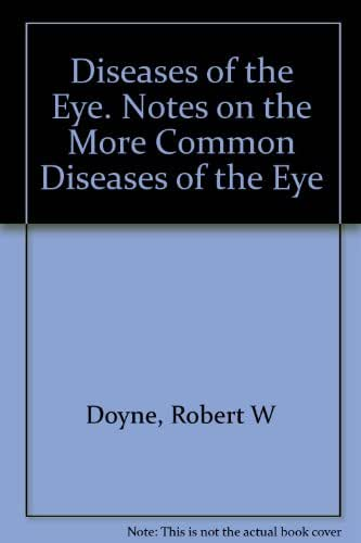 Diseases of the Eye. Notes on the More Common Diseases of the Eye