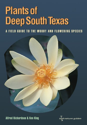 Plants of Deep South Texas: A Field Guide to the Woody and Flowering Species (Perspectives on South Texas, sponsored by Texas A&M University-Kingsville)