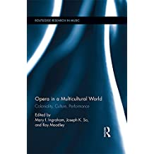 Opera in a Multicultural World: Coloniality, Culture, Performance (Routledge Research in Music)