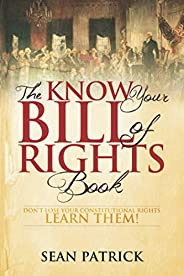 The Know Your Bill of Rights Book: Don't Lose Your Constitutional Rights--Learn T