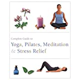 The Complete Guide to Pilates, Yoga, Meditation, & Stress Relief (Complete Guide Pila)