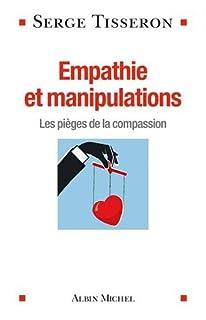 Empathie et manipulations : les pièges de la compassion, Tisseron, Serge