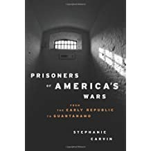 Prisoners of America's Wars: From the Early Republic to Guantanamo (Columbia/Hurst) by Stephanie Carvin (2010-09-08)
