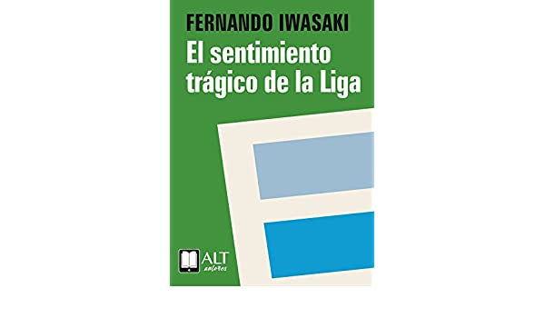 Amazon.com: El sentimiento trágico de la Liga (Spanish Edition) eBook: Fernando Iwasaki: Kindle Store