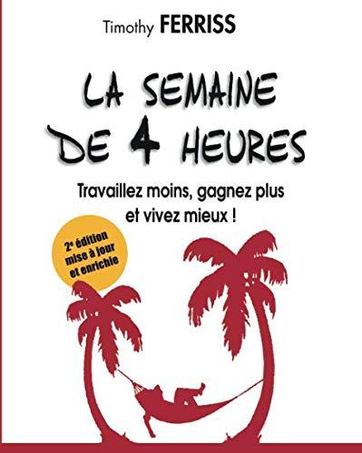 [BEST] La semaine de 4 heures: Travaillez moins, gagnez plus et vivez mieux ! (French Edition) [Z.I.P]
